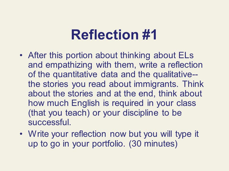 Reflection #1 After this portion about thinking about ELs and empathizing with them, write a reflection of the quantitative data and the qualitative--