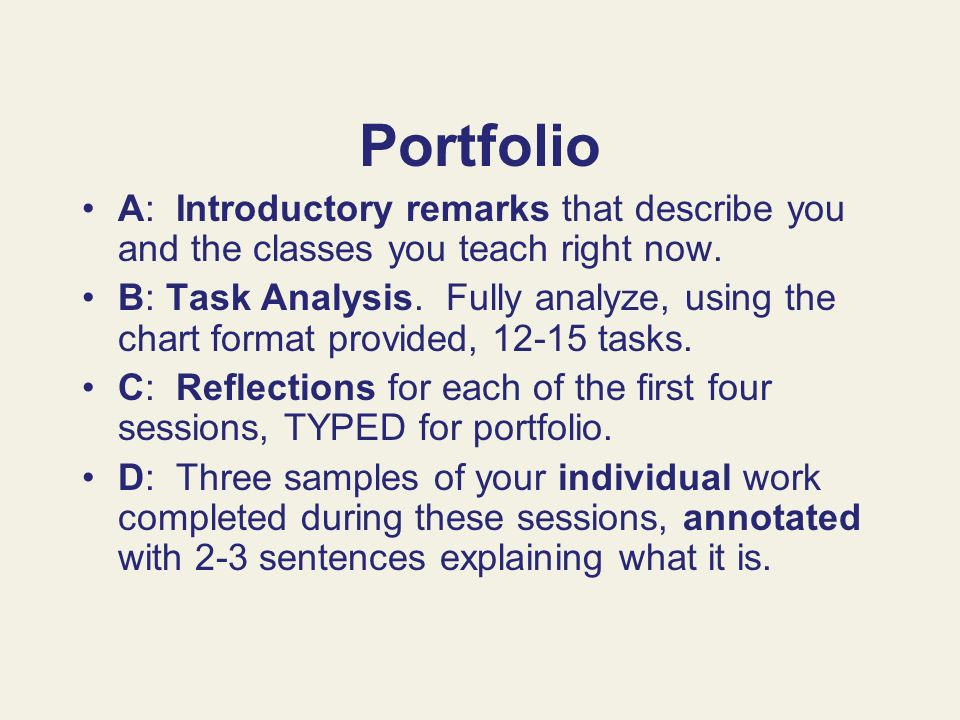 Portfolio A: Introductory remarks that describe you and the classes you teach right now. B: Task Analysis. Fully analyze, using the chart format provi