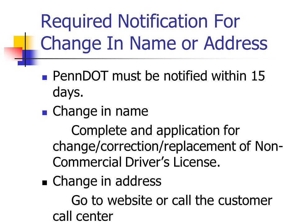 Required Notification For Change In Name or Address PennDOT must be notified within 15 days.
