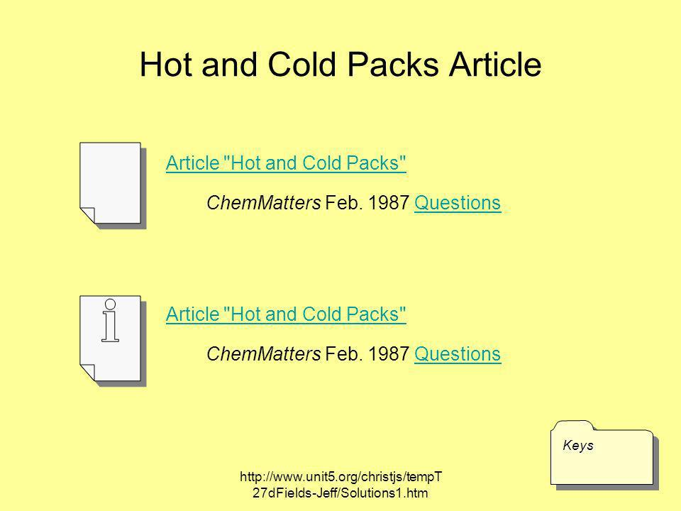 http://www.unit5.org/christjs/tempT 27dFields-Jeff/Solutions1.htm Hot and Cold Packs Article KeysKeys Article