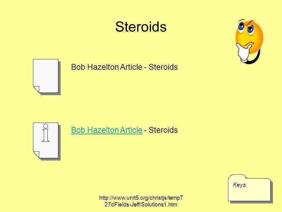 http://www.unit5.org/christjs/tempT 27dFields-Jeff/Solutions1.htm Steroids KeysKeys Bob Hazelton Article - Steroids Bob Hazelton ArticleBob Hazelton A
