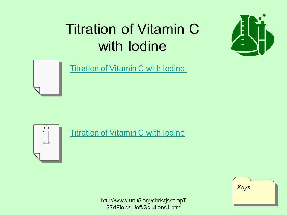 http://www.unit5.org/christjs/tempT 27dFields-Jeff/Solutions1.htm Titration of Vitamin C with Iodine KeysKeys