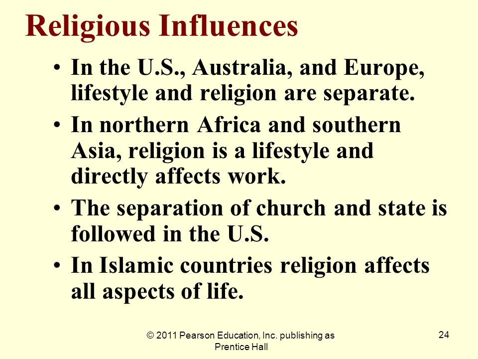 © 2011 Pearson Education, Inc. publishing as Prentice Hall 24 Religious Influences In the U.S., Australia, and Europe, lifestyle and religion are sepa