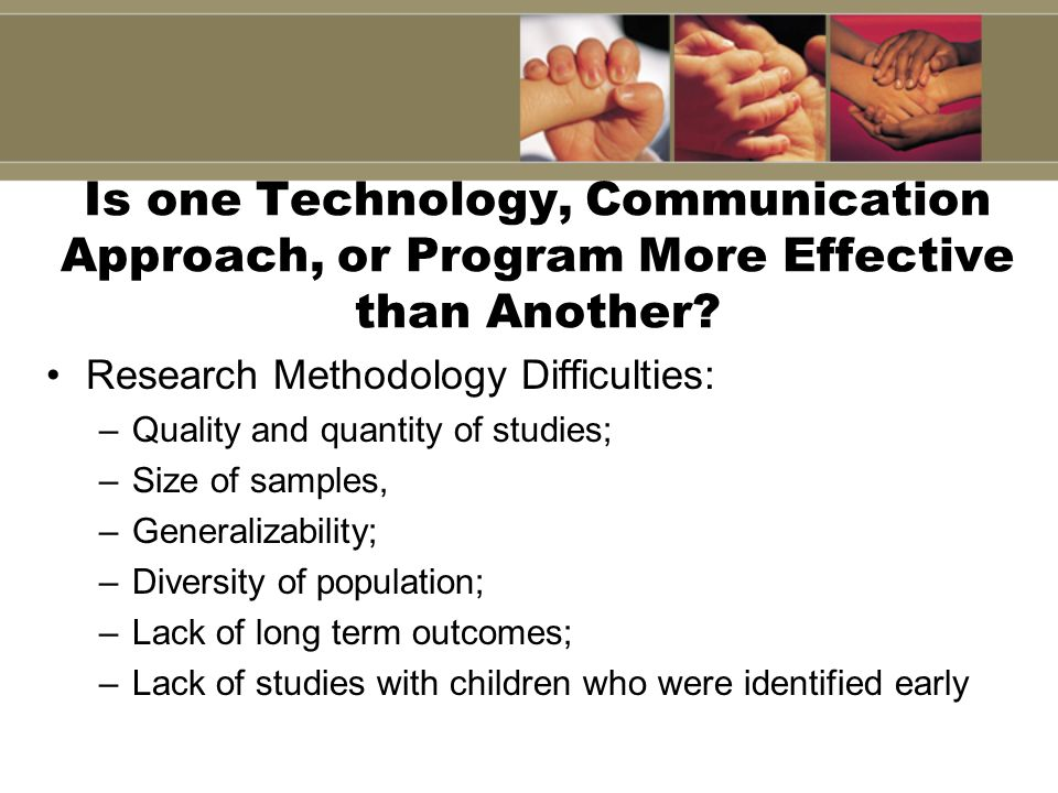 Is one Technology, Communication Approach, or Program More Effective than Another? Research Methodology Difficulties: –Quality and quantity of studies