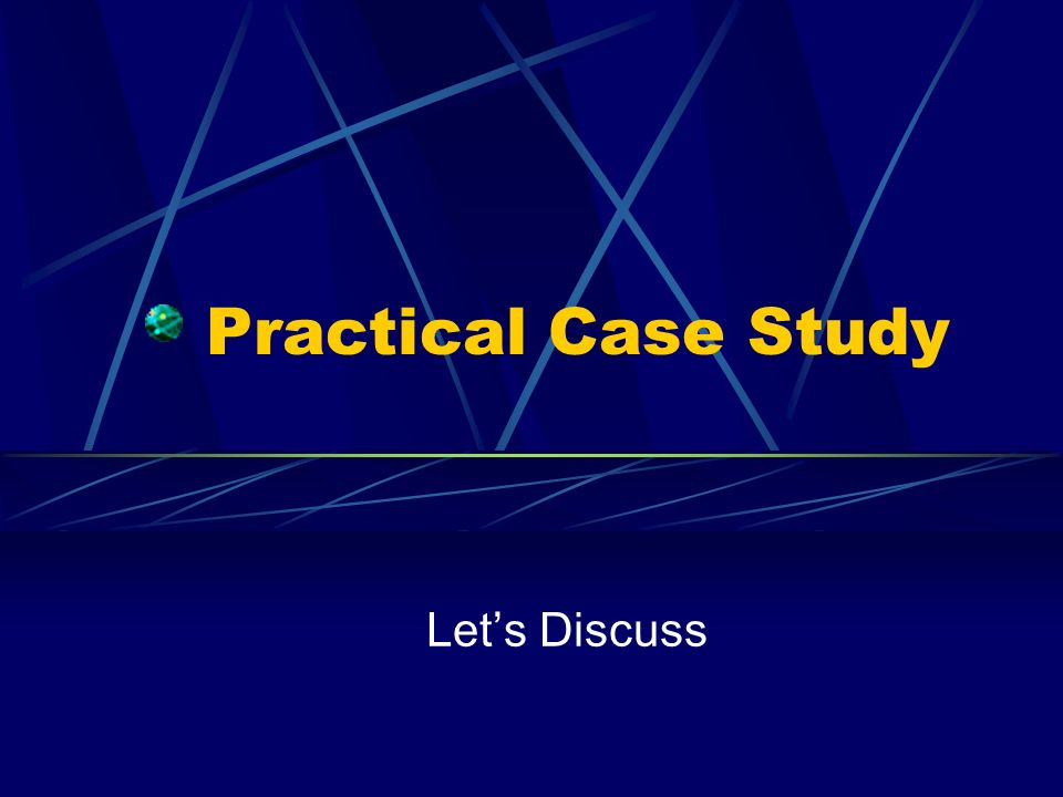 Practical Case Study Lets Discuss