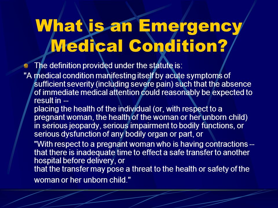 What is an Emergency Medical Condition? The definition provided under the statute is: