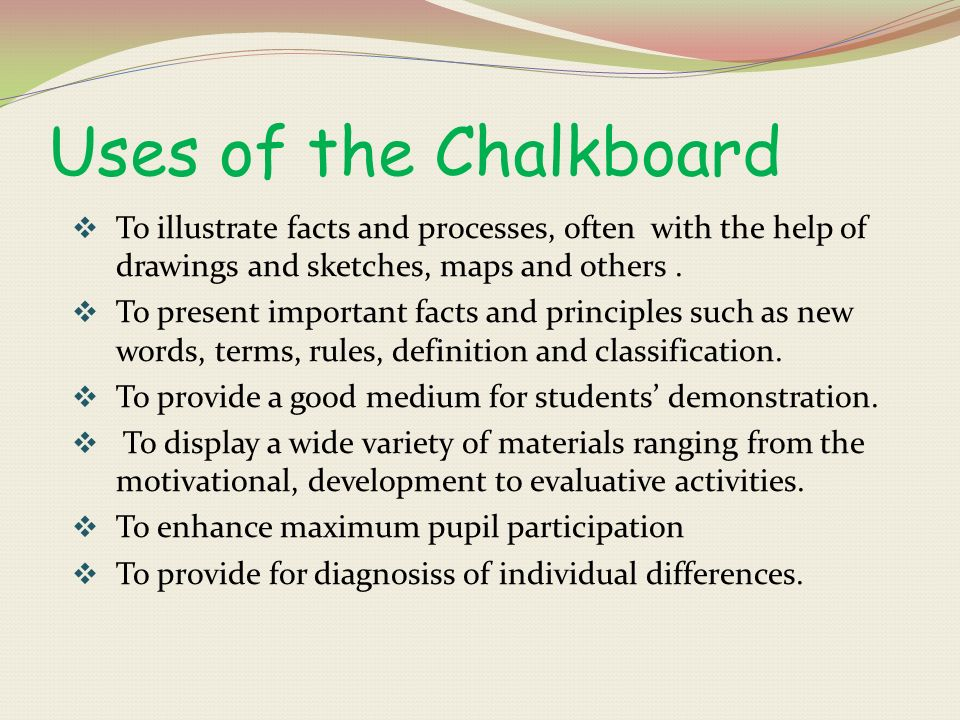 Chalkboard This is the most versatile medium for instruction; it is always available. It is especially useful in presenting a variety of instructional