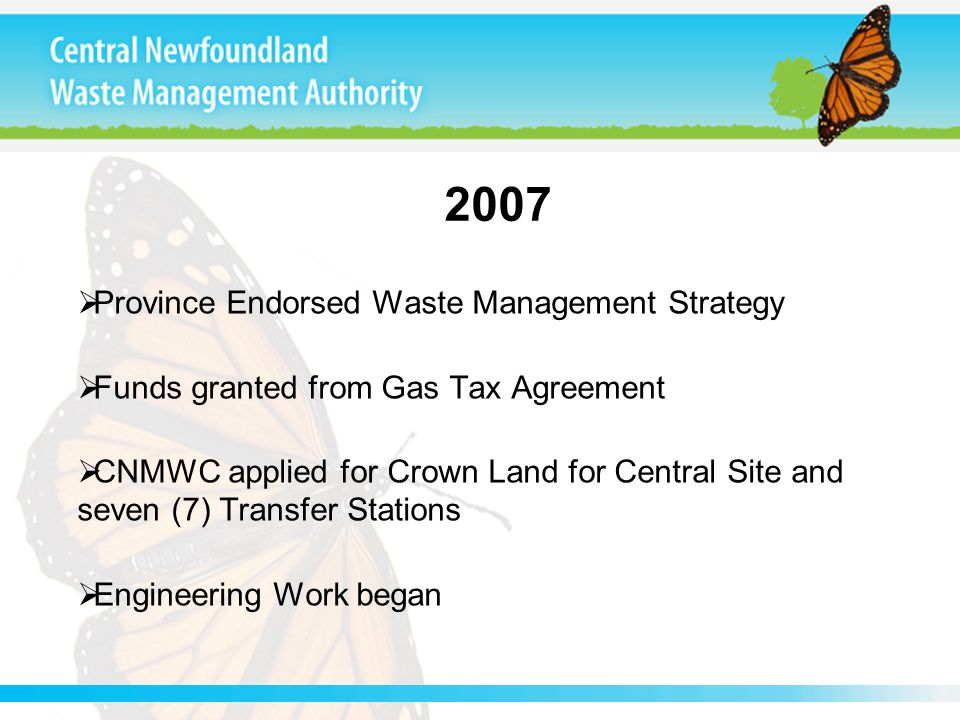 2007 Province Endorsed Waste Management Strategy Funds granted from Gas Tax Agreement CNMWC applied for Crown Land for Central Site and seven (7) Tran