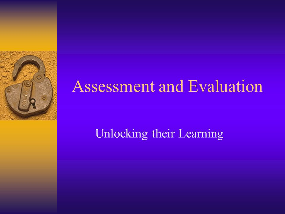Assessment and Evaluation Unlocking their Learning