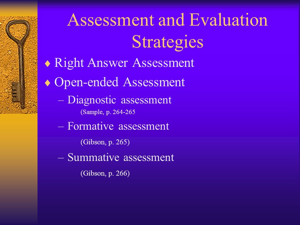 Assessment and Evaluation Strategies Right Answer Assessment Open-ended Assessment –Diagnostic assessment (Sample, p.
