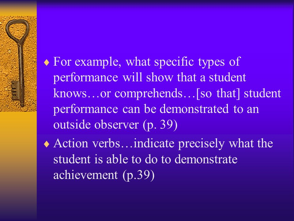 For example, what specific types of performance will show that a student knows…or comprehends…[so that] student performance can be demonstrated to an outside observer (p.