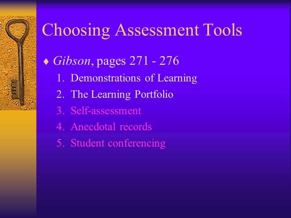 Choosing Assessment Tools Gibson, pages 271 - 276 1.