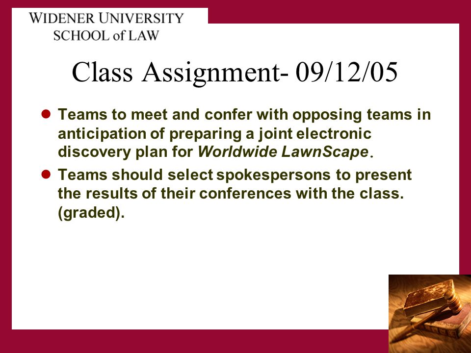 Class Assignment- 09/12/05 Teams to meet and confer with opposing teams in anticipation of preparing a joint electronic discovery plan for Worldwide LawnScape.