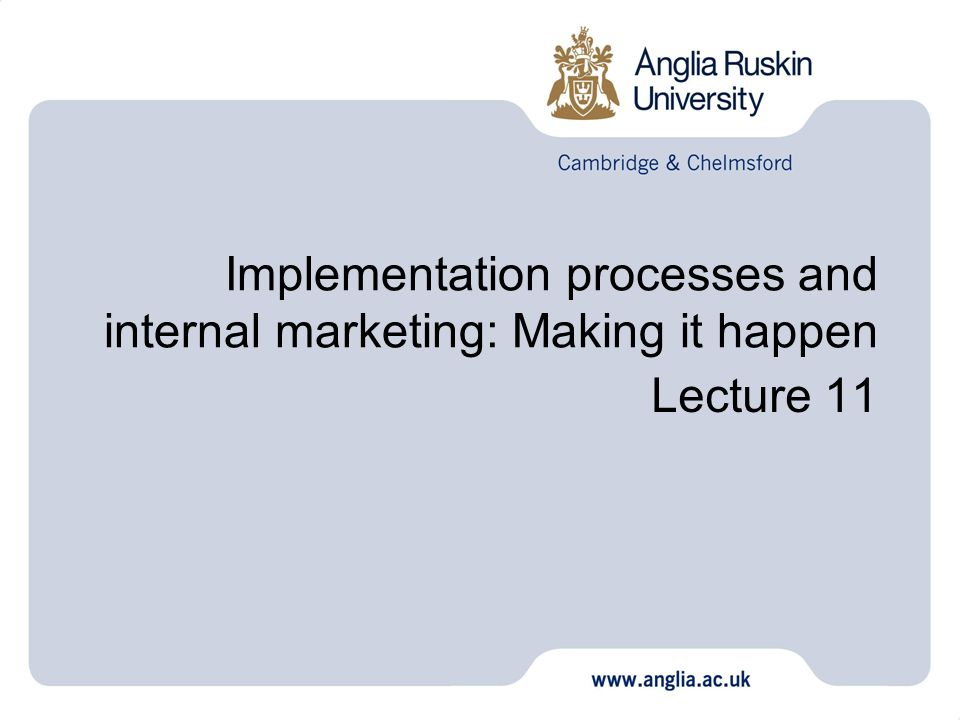 Implementation processes and internal marketing: Making it happen Lecture 11