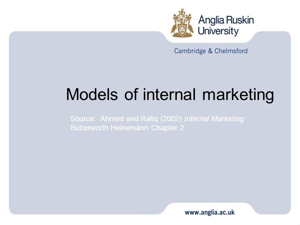 Models of internal marketing Source: Ahmed and Rafiq (2002) Internal Marketing Butterworth Heinemann Chapter 2