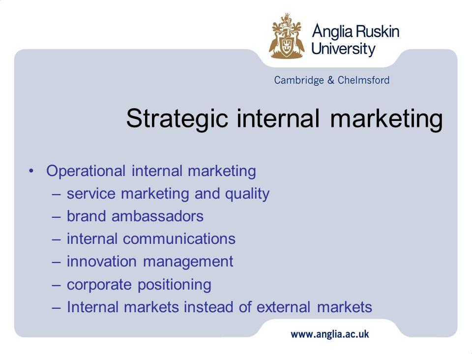 Strategic internal marketing Operational internal marketing –service marketing and quality –brand ambassadors –internal communications –innovation man