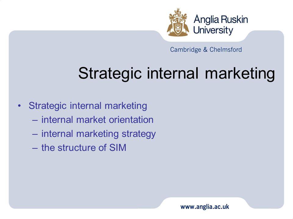 Strategic internal marketing –internal market orientation –internal marketing strategy –the structure of SIM
