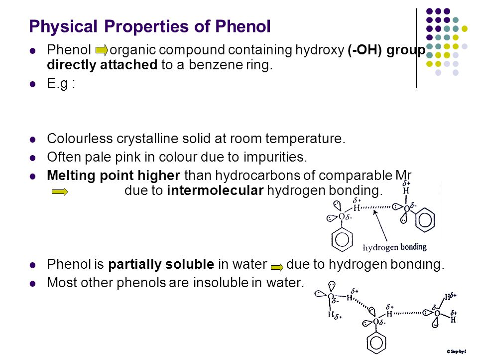 Physical Properties of Phenol Phenol organic compound containing hydroxy (-OH) group directly attached to a benzene ring. E.g : Colourless crystalline
