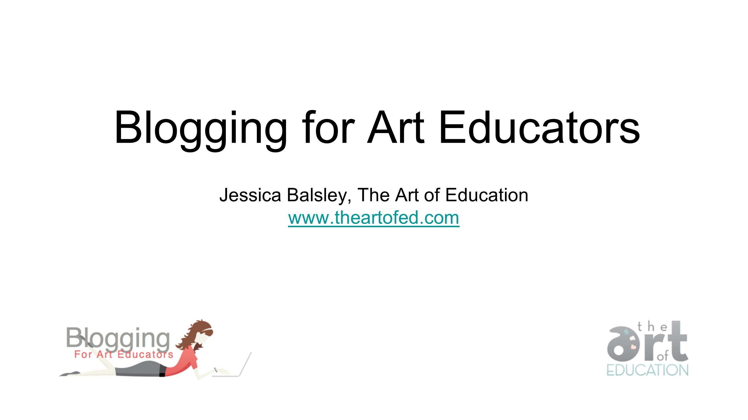 Blogging for Art Educators Jessica Balsley, The Art of Education www.theartofed.com