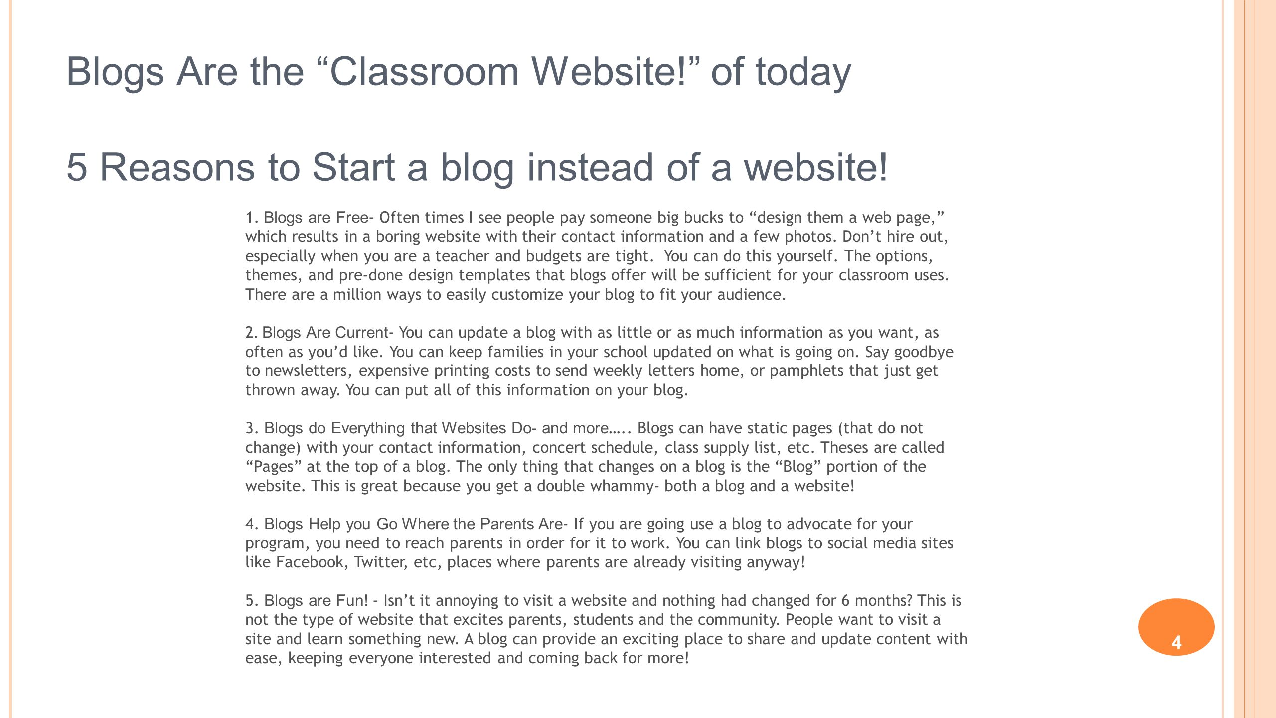 4 Blogs Are the Classroom Website! of today 5 Reasons to Start a blog instead of a website! 1. Blogs are Free - Often times I see people pay someone b