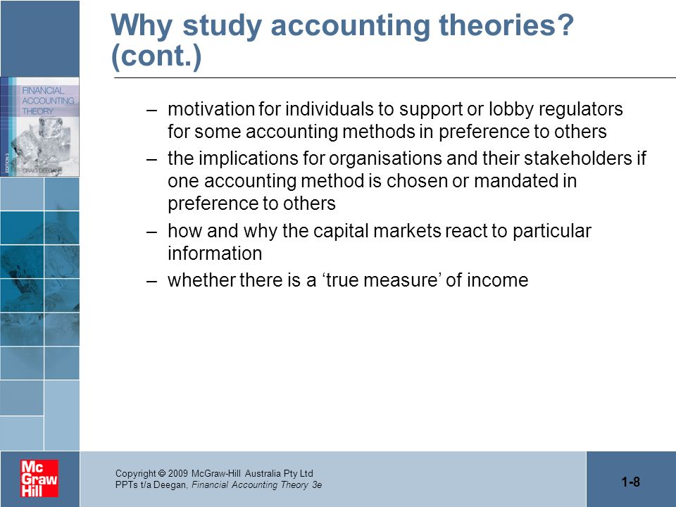 1-8 Copyright 2009 McGraw-Hill Australia Pty Ltd PPTs t/a Deegan, Financial Accounting Theory 3e Why study accounting theories? (cont.) –motivation fo