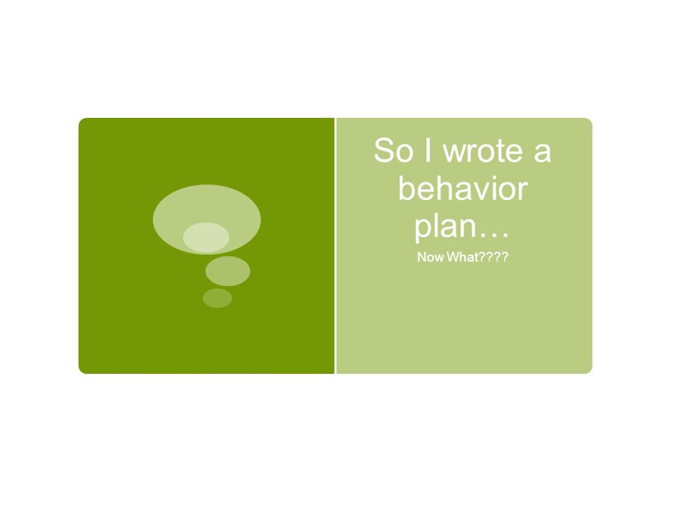 So I wrote a behavior plan… Now What