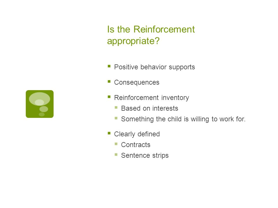Is the Reinforcement appropriate.