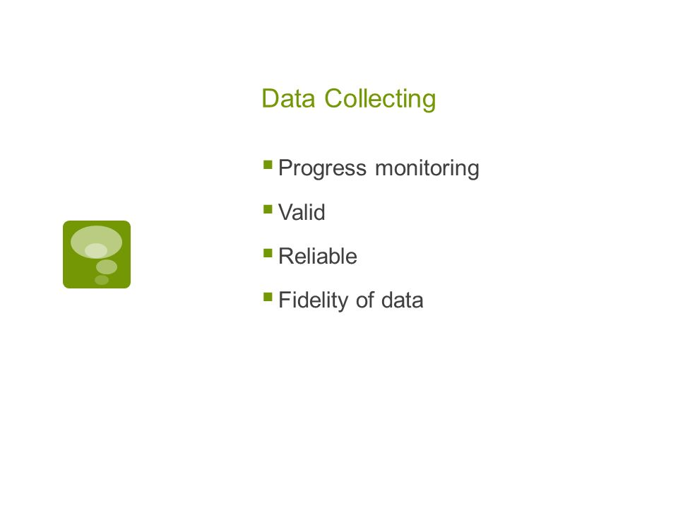 Data Collecting Progress monitoring Valid Reliable Fidelity of data