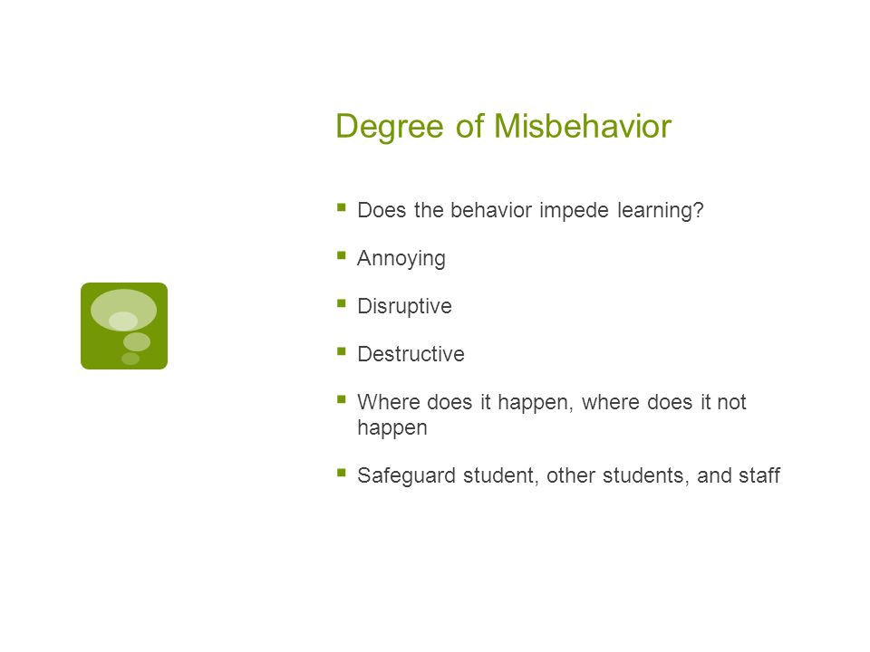 Degree of Misbehavior Does the behavior impede learning.