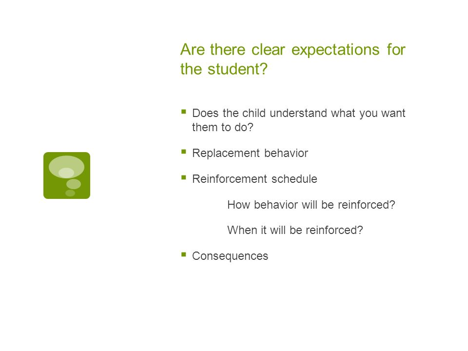 Are there clear expectations for the student. Does the child understand what you want them to do.