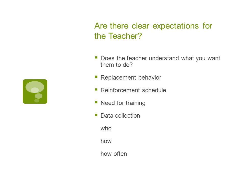 Are there clear expectations for the Teacher. Does the teacher understand what you want them to do.