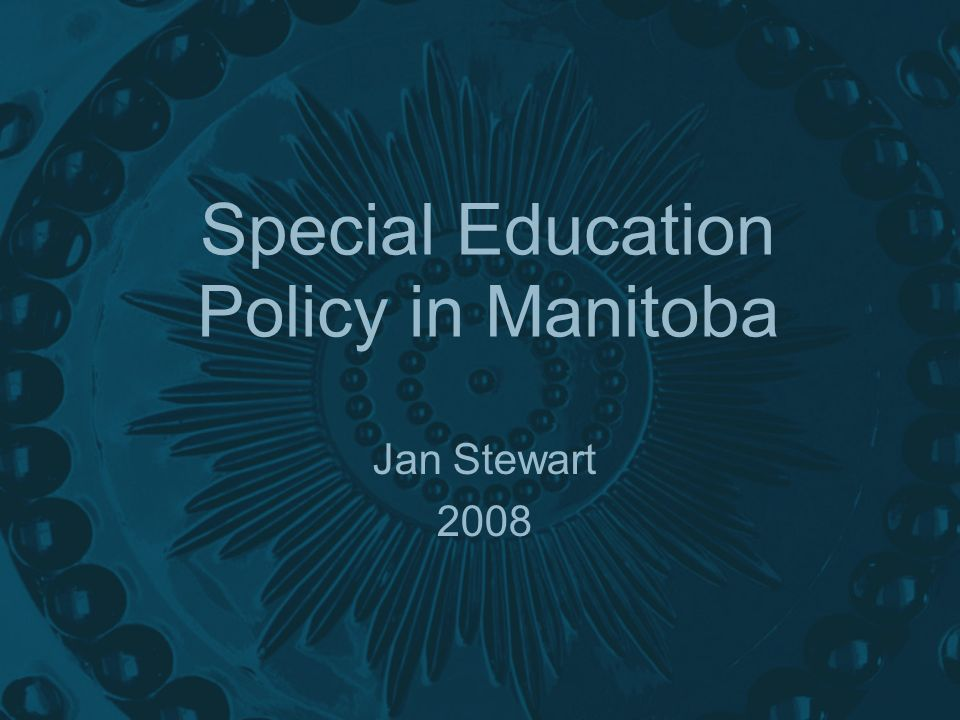 Special Education Policy in Manitoba Jan Stewart 2008