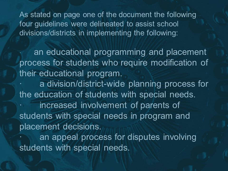 As stated on page one of the document the following four guidelines were delineated to assist school divisions/districts in implementing the following: · an educational programming and placement process for students who require modification of their educational program.