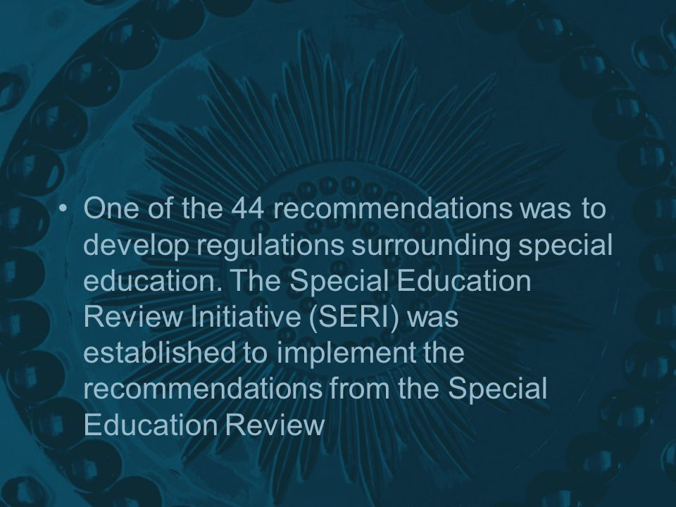 One of the 44 recommendations was to develop regulations surrounding special education.