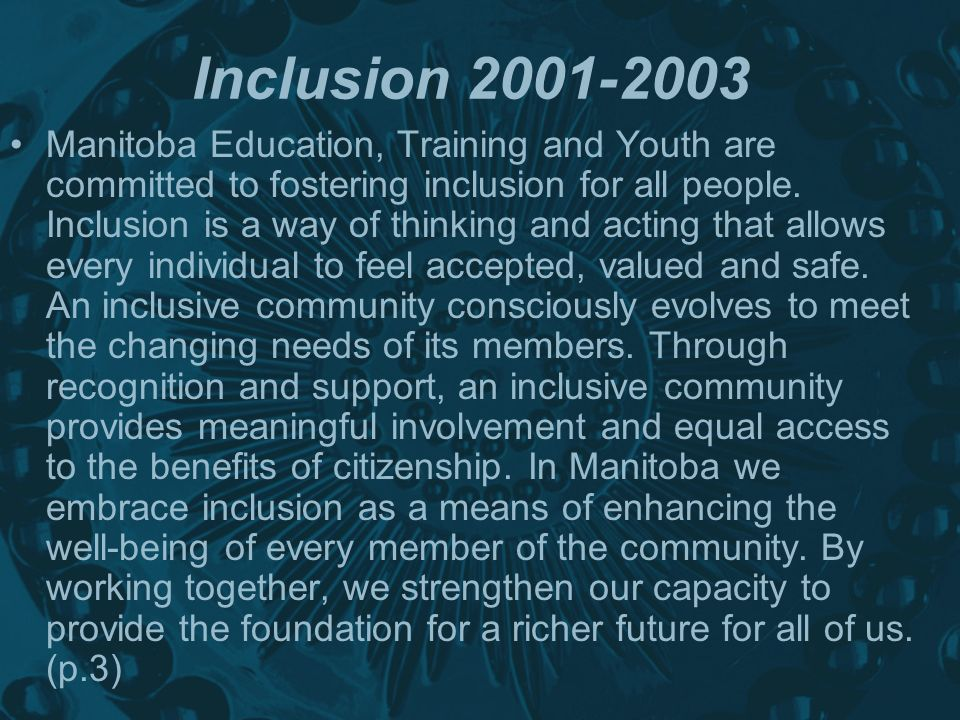 Inclusion 2001-2003 Manitoba Education, Training and Youth are committed to fostering inclusion for all people.