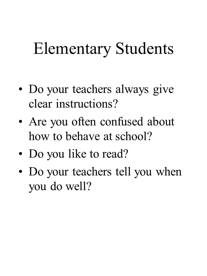 Elementary Students Do your teachers always give clear instructions.