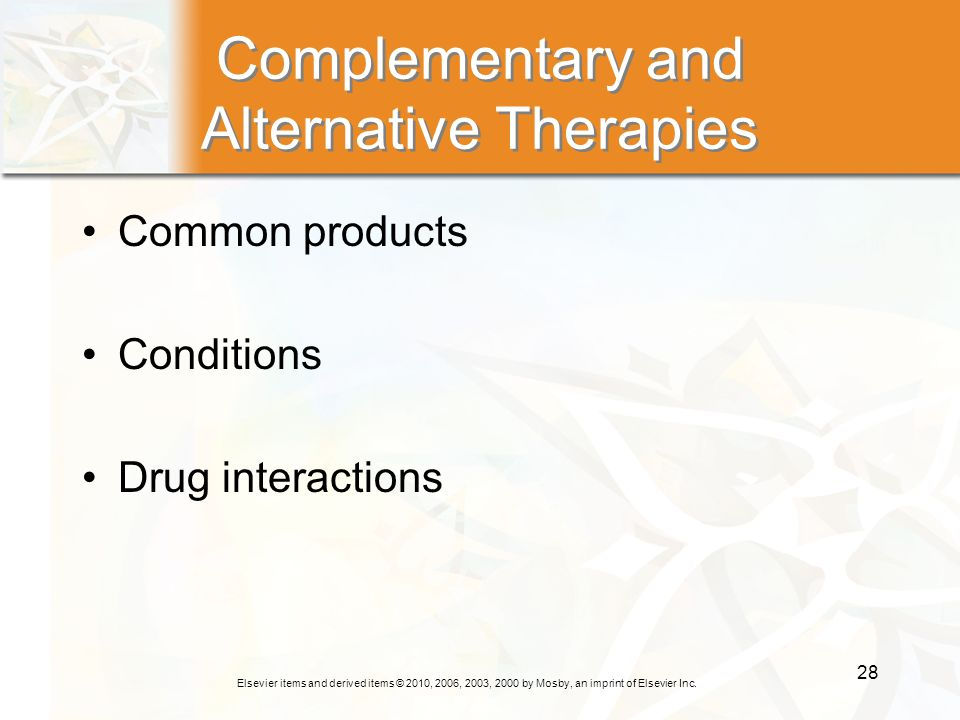 Elsevier items and derived items © 2010, 2006, 2003, 2000 by Mosby, an imprint of Elsevier Inc. 28 Complementary and Alternative Therapies Common prod