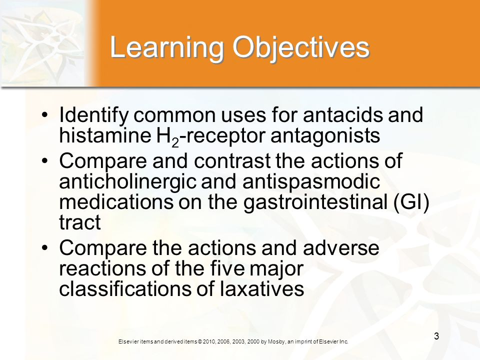 Elsevier items and derived items © 2010, 2006, 2003, 2000 by Mosby, an imprint of Elsevier Inc. 3 Learning Objectives Identify common uses for antacid