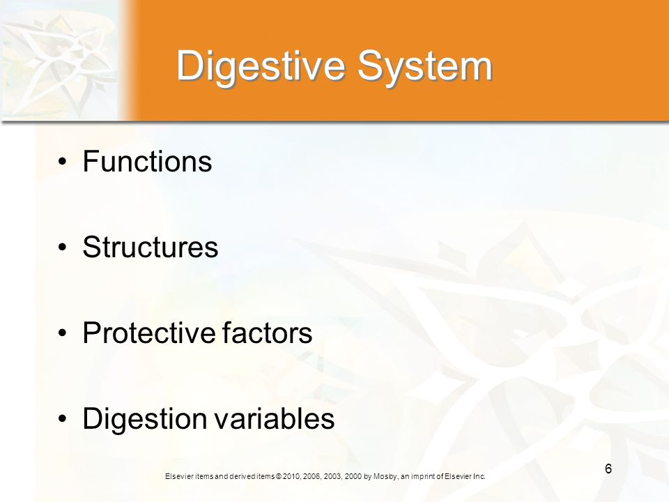 Elsevier items and derived items © 2010, 2006, 2003, 2000 by Mosby, an imprint of Elsevier Inc. 6 Digestive System Functions Structures Protective fac
