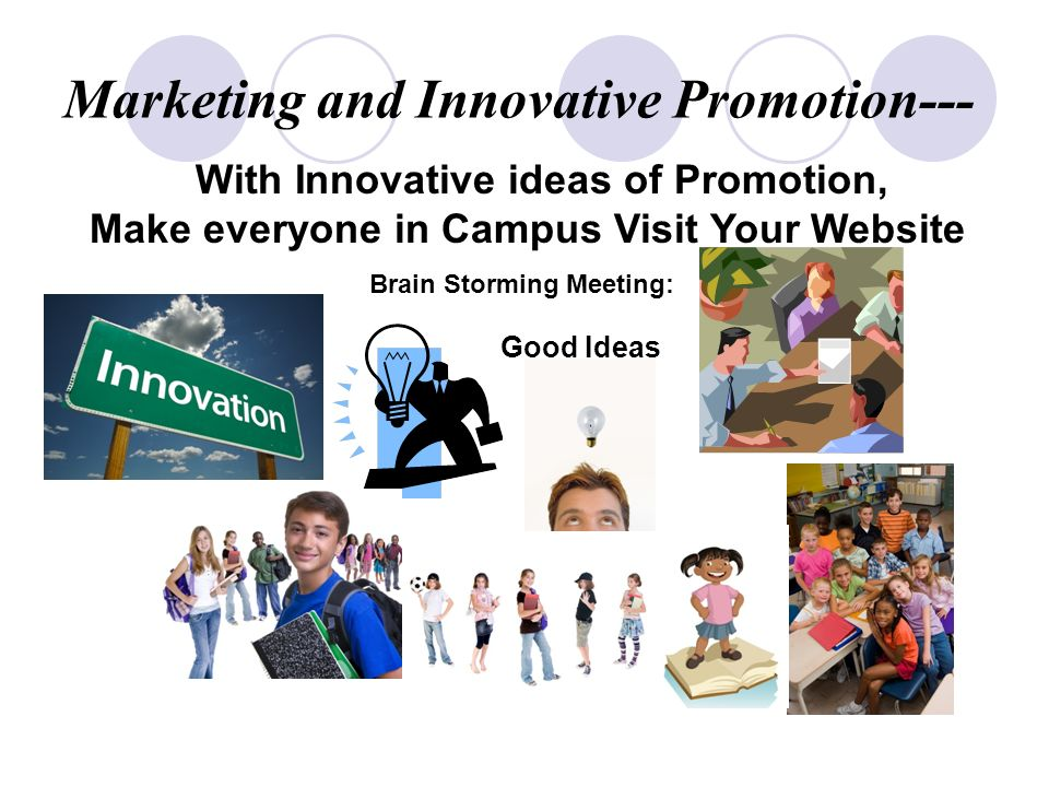 Brain Storming Meeting: Good Ideas Marketing and Innovative Promotion--- With Innovative ideas of Promotion, Make everyone in Campus Visit Your Website