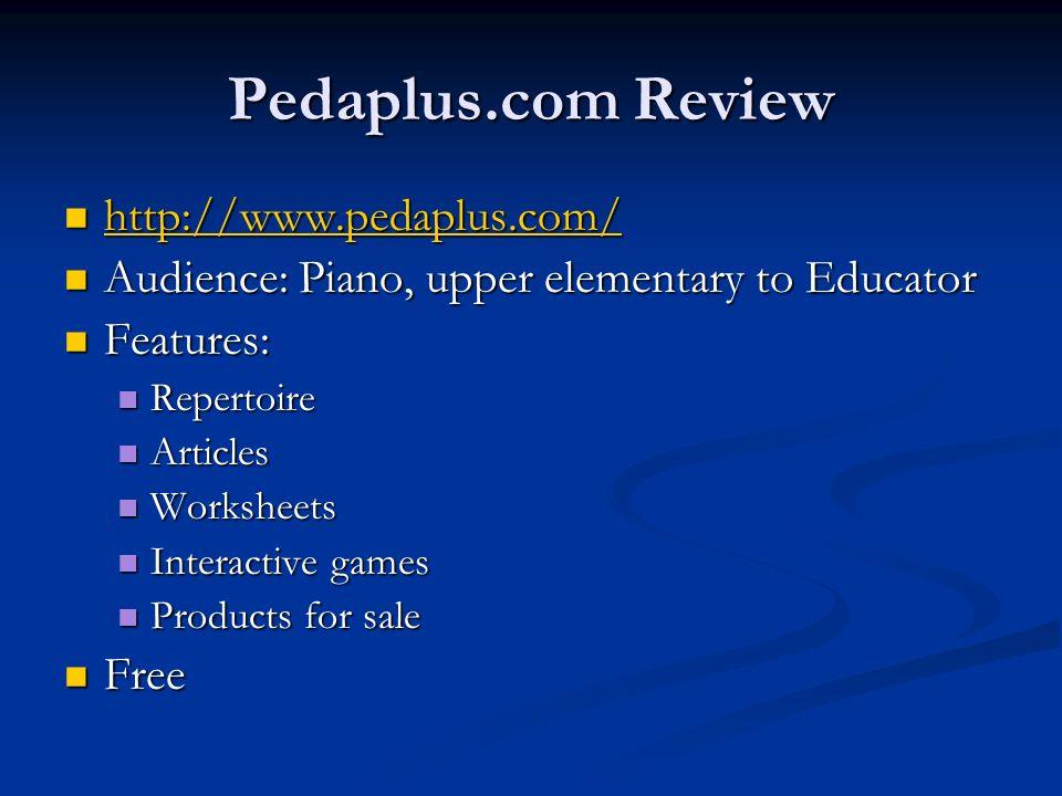 Pedaplus.com Review http://www.pedaplus.com/ http://www.pedaplus.com/ http://www.pedaplus.com/ Audience: Piano, upper elementary to Educator Audience: