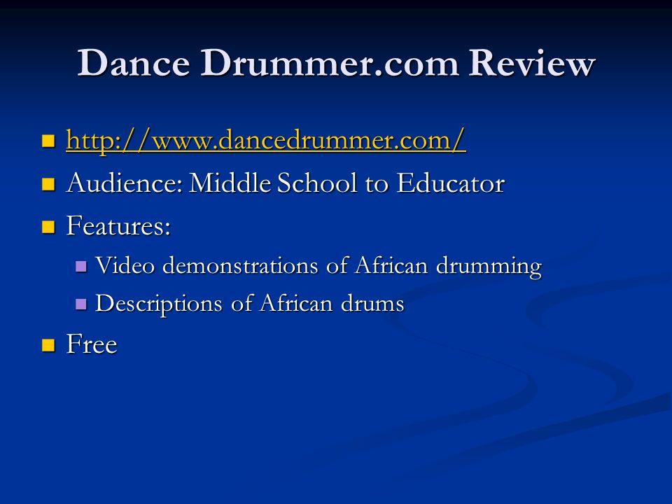 Dance Drummer.com Review http://www.dancedrummer.com/ http://www.dancedrummer.com/ http://www.dancedrummer.com/ Audience: Middle School to Educator Au