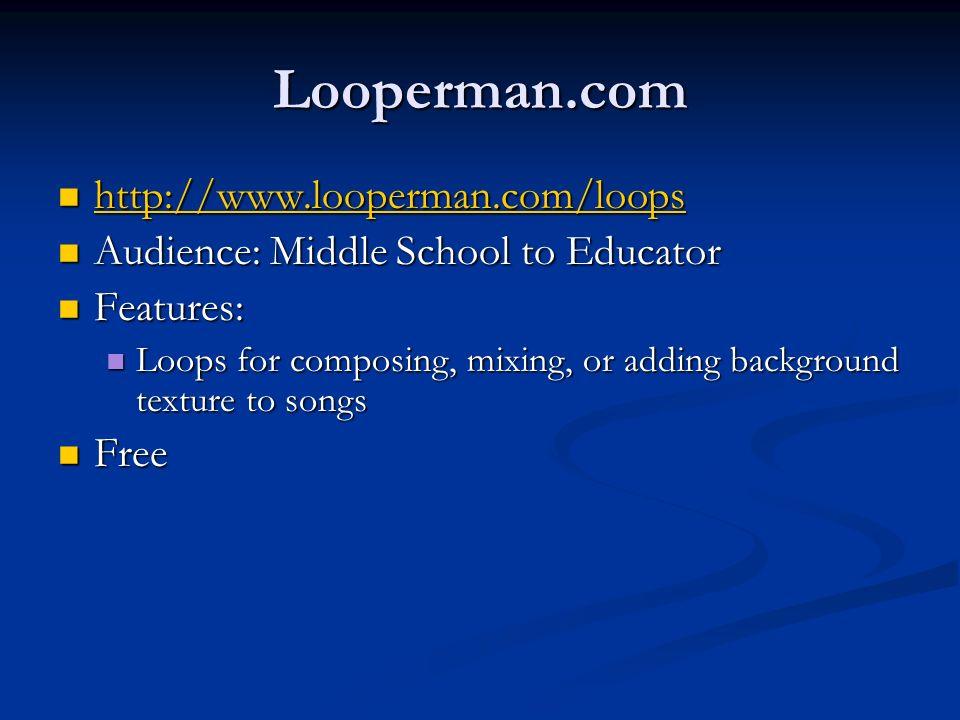 Looperman.com http://www.looperman.com/loops http://www.looperman.com/loops http://www.looperman.com/loops Audience: Middle School to Educator Audienc