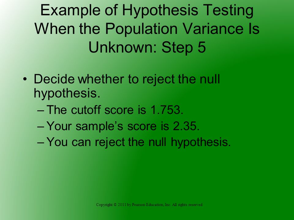 Copyright © 2011 by Pearson Education, Inc. All rights reserved Example of Hypothesis Testing When the Population Variance Is Unknown: Step 5 Decide w