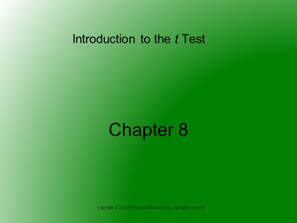 Copyright © 2011 by Pearson Education, Inc. All rights reserved Introduction to the t Test Chapter 8