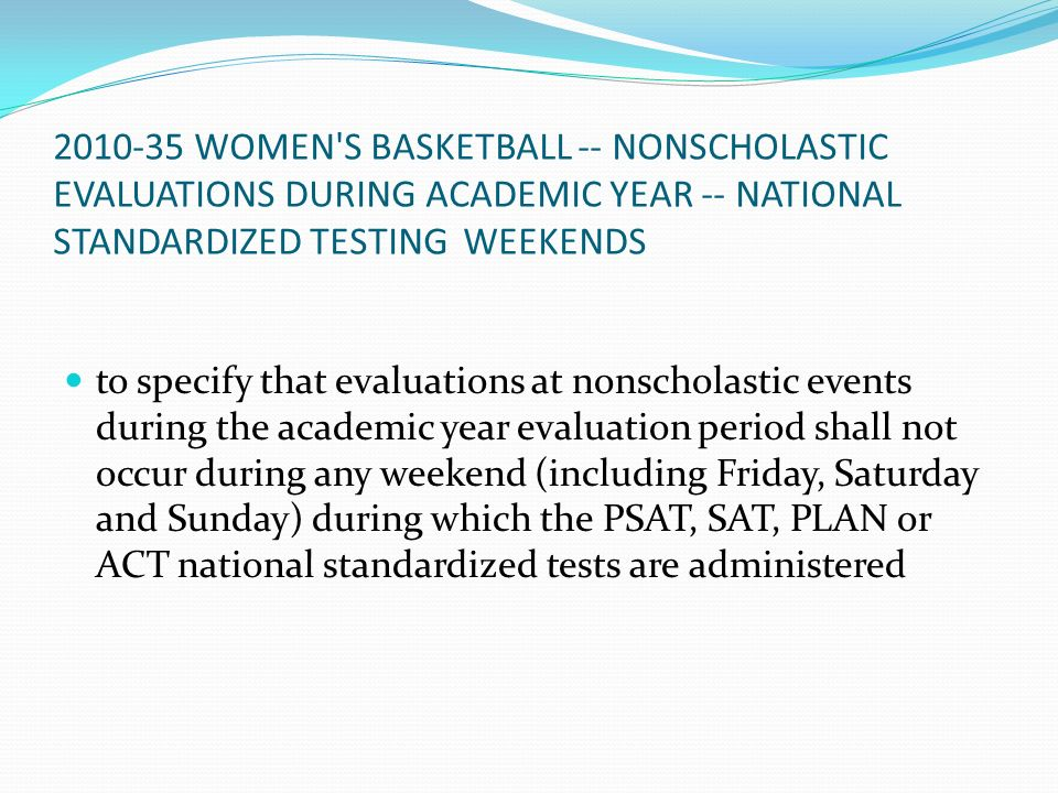 2010-35 WOMEN'S BASKETBALL -- NONSCHOLASTIC EVALUATIONS DURING ACADEMIC YEAR -- NATIONAL STANDARDIZED TESTING WEEKENDS to specify that evaluations at