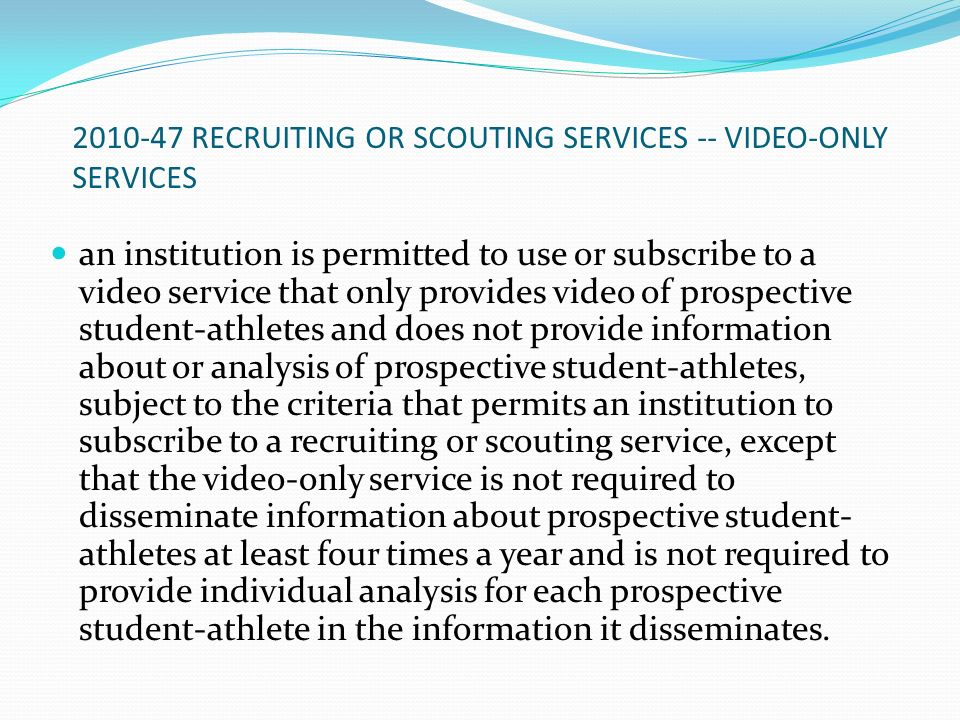 2010-47 RECRUITING OR SCOUTING SERVICES -- VIDEO-ONLY SERVICES an institution is permitted to use or subscribe to a video service that only provides v