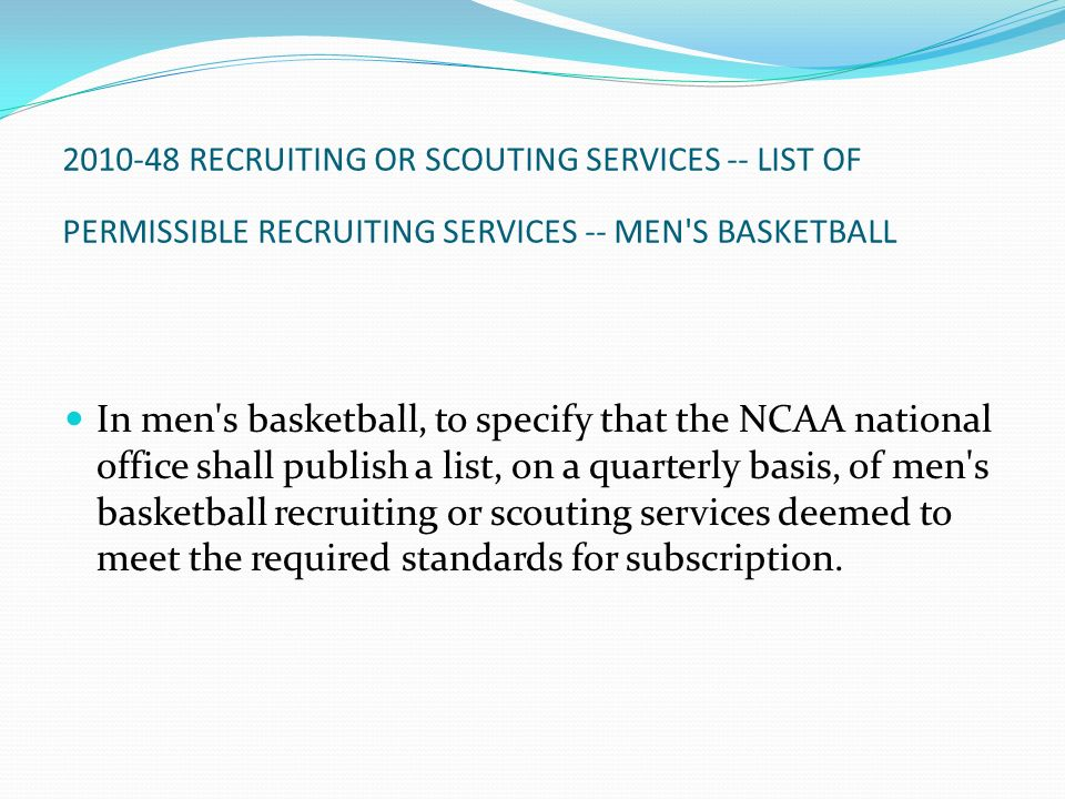 2010-48 RECRUITING OR SCOUTING SERVICES -- LIST OF PERMISSIBLE RECRUITING SERVICES -- MEN'S BASKETBALL In men's basketball, to specify that the NCAA n