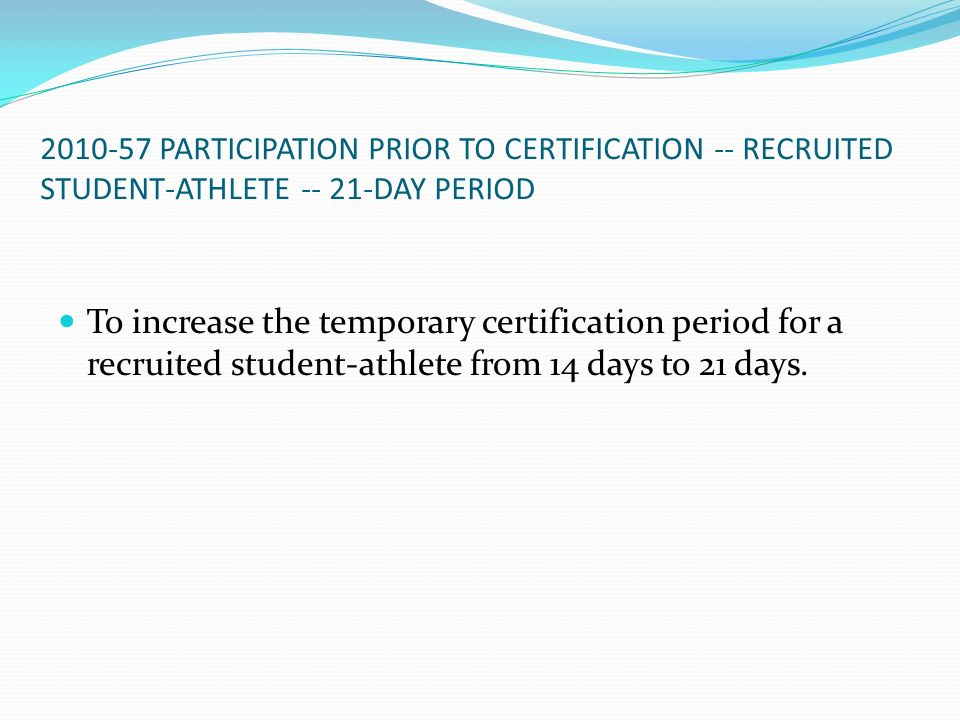2010-57 PARTICIPATION PRIOR TO CERTIFICATION -- RECRUITED STUDENT-ATHLETE -- 21-DAY PERIOD To increase the temporary certification period for a recrui