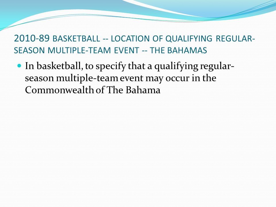 2010-89 BASKETBALL -- LOCATION OF QUALIFYING REGULAR- SEASON MULTIPLE-TEAM EVENT -- THE BAHAMAS In basketball, to specify that a qualifying regular- s